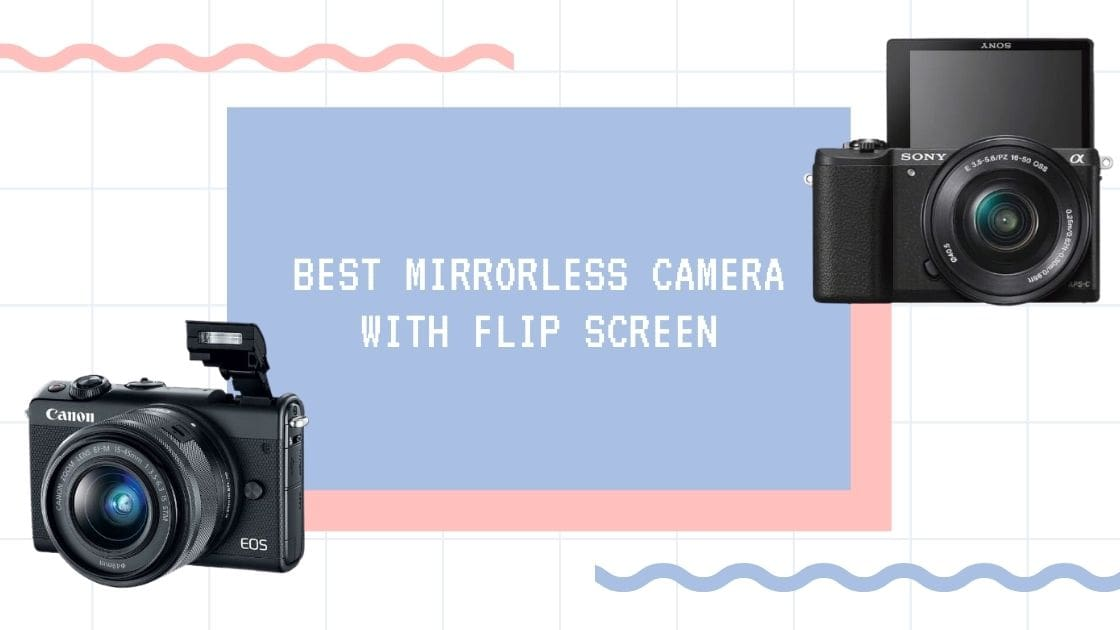 Best mirrorless cameras with flip screen