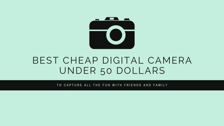 9 Best Cheap Digital Camera under 50 Dollars