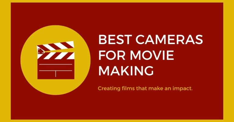 8 Best Cameras for Movie Making in 2021