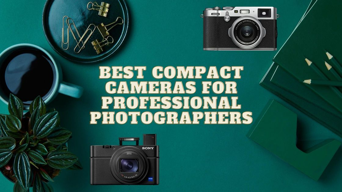 best compact cameras for professional photographers