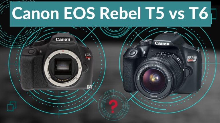 Canon EOS Rebel T5 vs T6: Which is the Best?