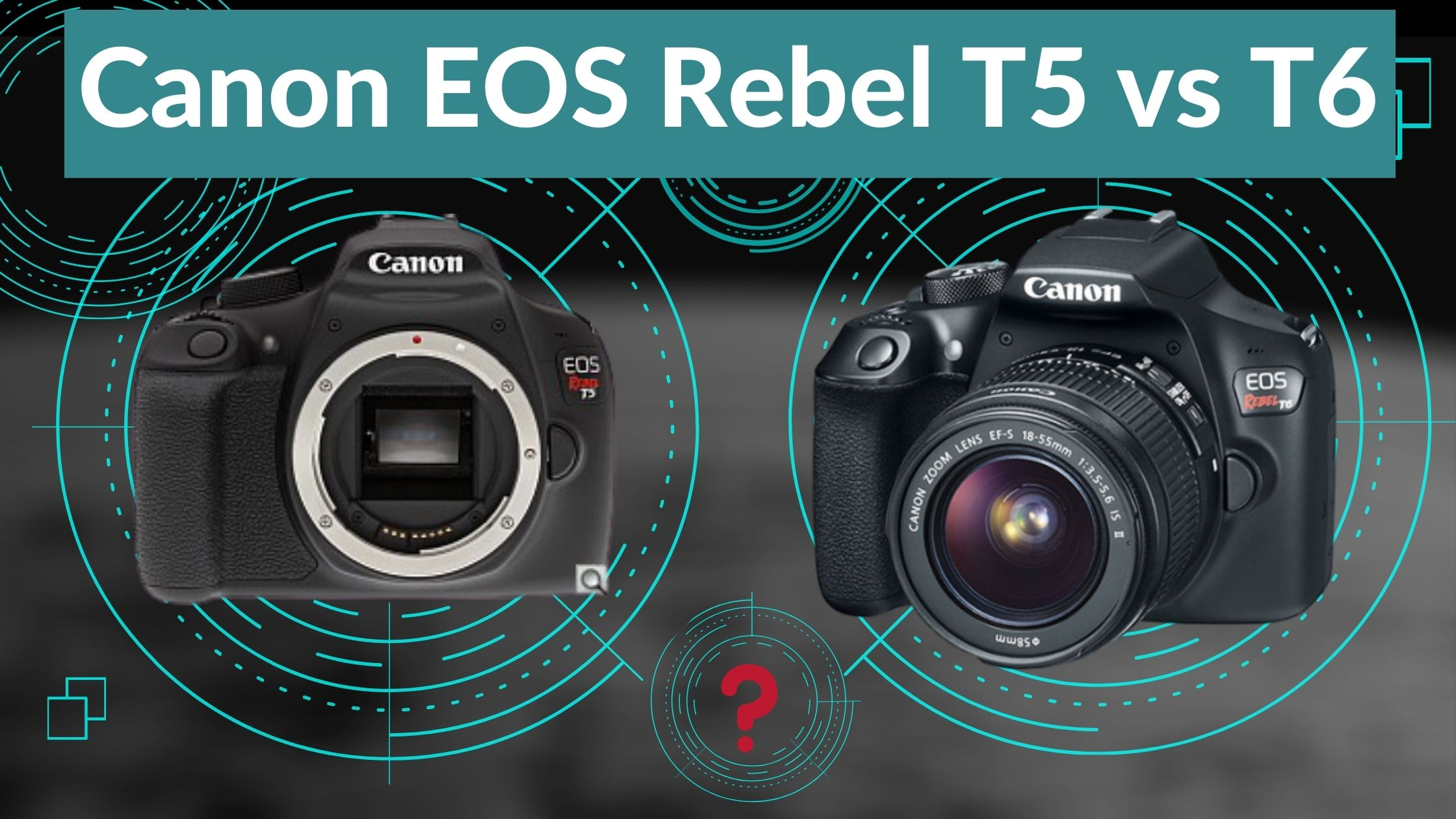 Canon EOS Rebel T5 vs T6