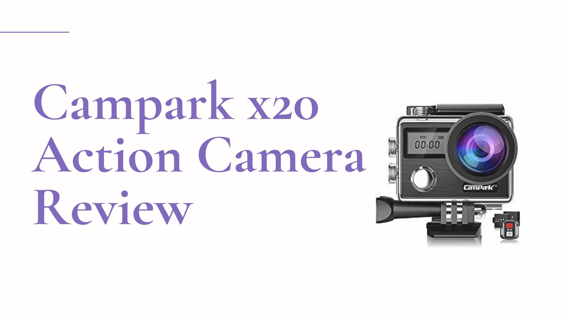 Campark X20 4K 20MP Action Camera Review