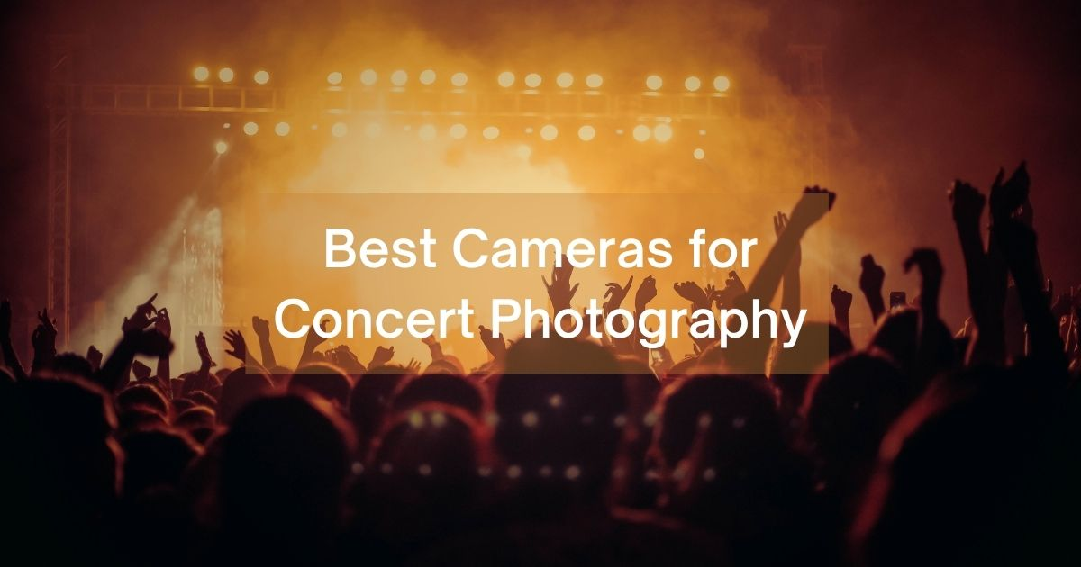 Top 10 Best Camera for Concert Photography