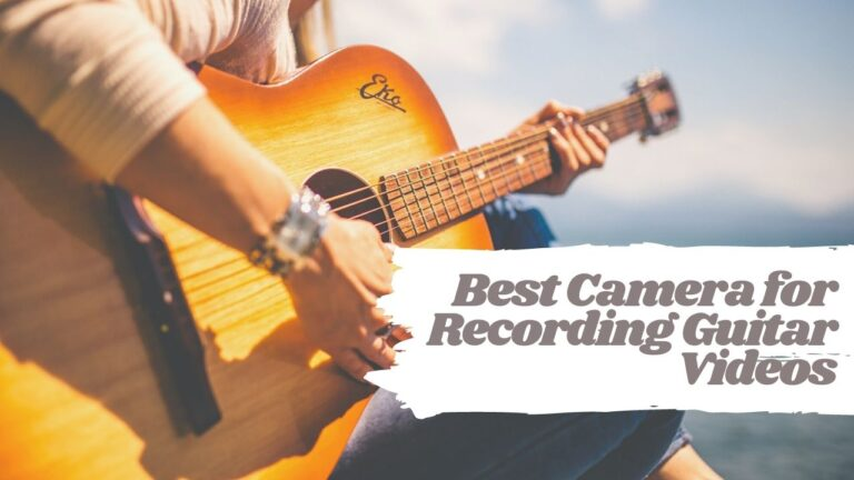 5 Best Camera for Recording Guitar Videos