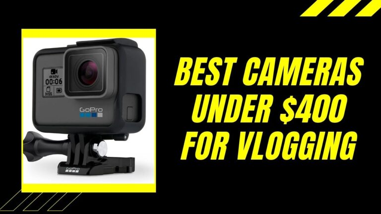 6 Best Vlogging Cameras Under $400