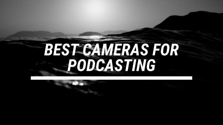 7 Best Cameras for Podcasting (2021)