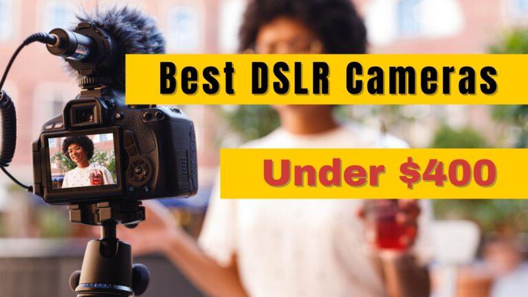 8 Best DSLR Cameras under $400 (2021)