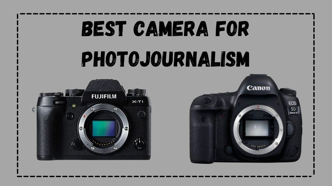 Best camera for Photojournalism