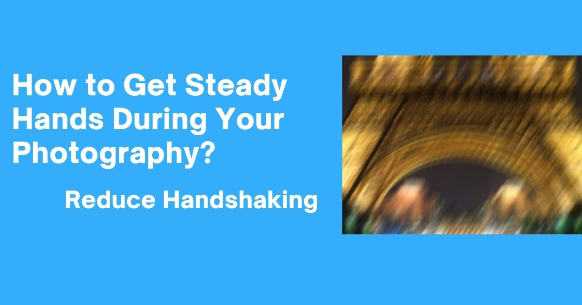 How to Get Steady Hands During Your Photography?