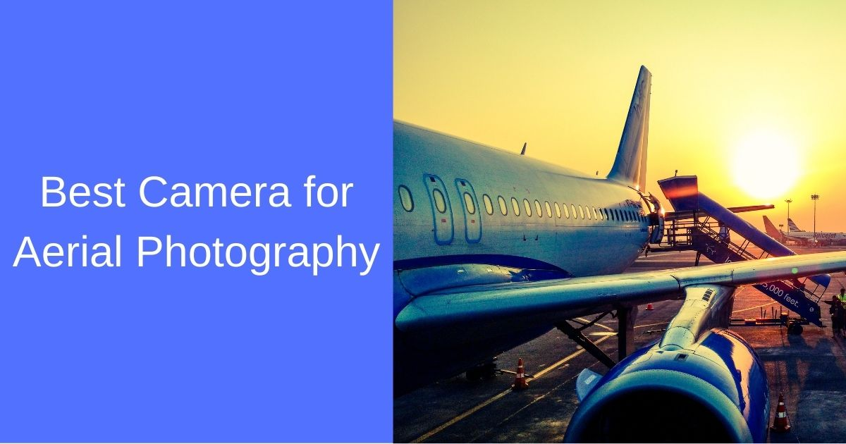 Best Camera for Aerial Photography