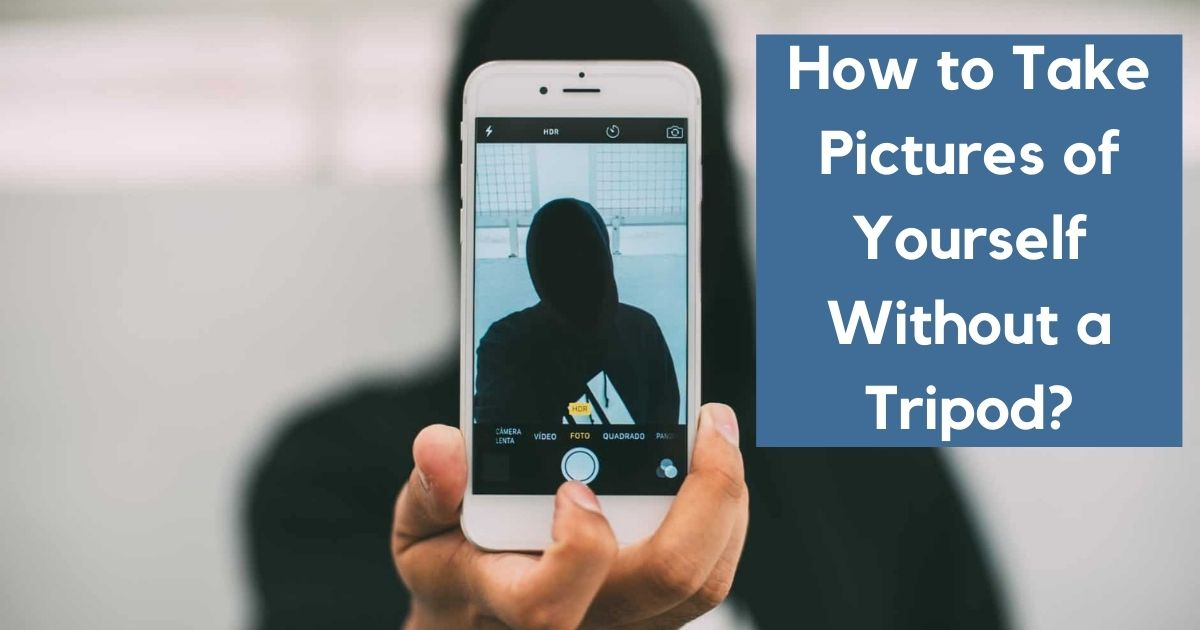 How to Take Pictures of Yourself Without a Tripod?