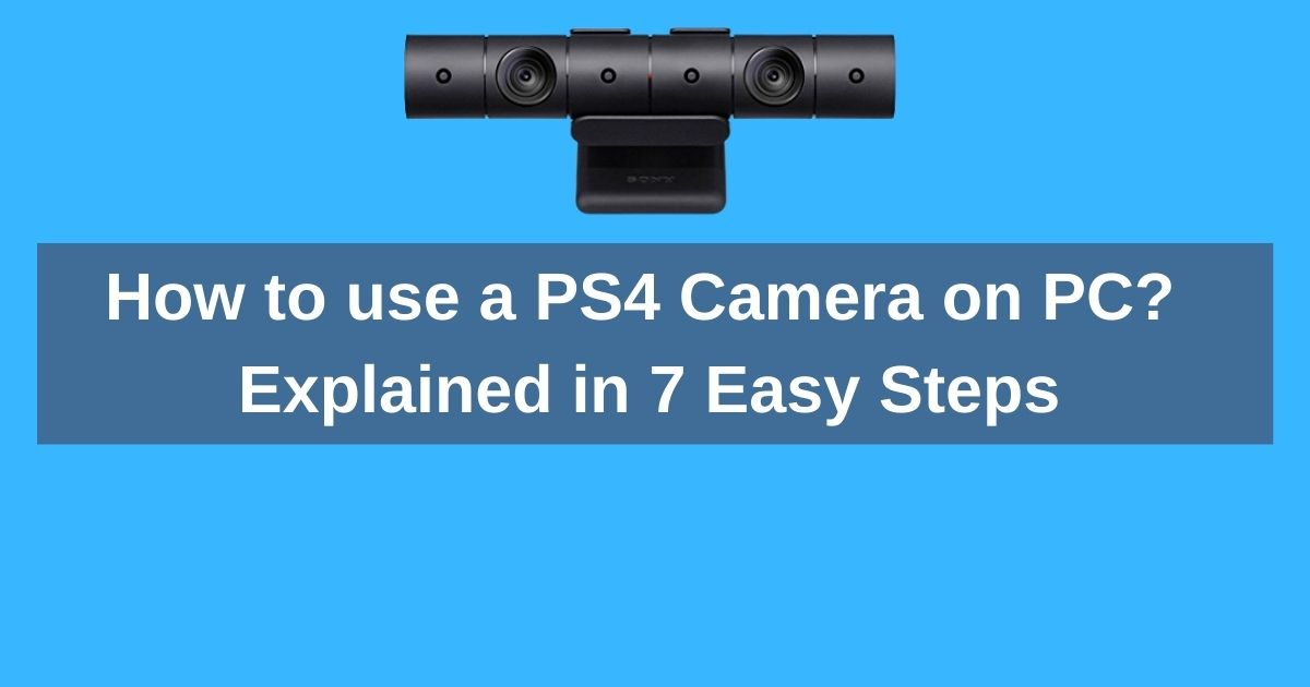 How to use a PS4 Camera on PC 7 Easy Steps